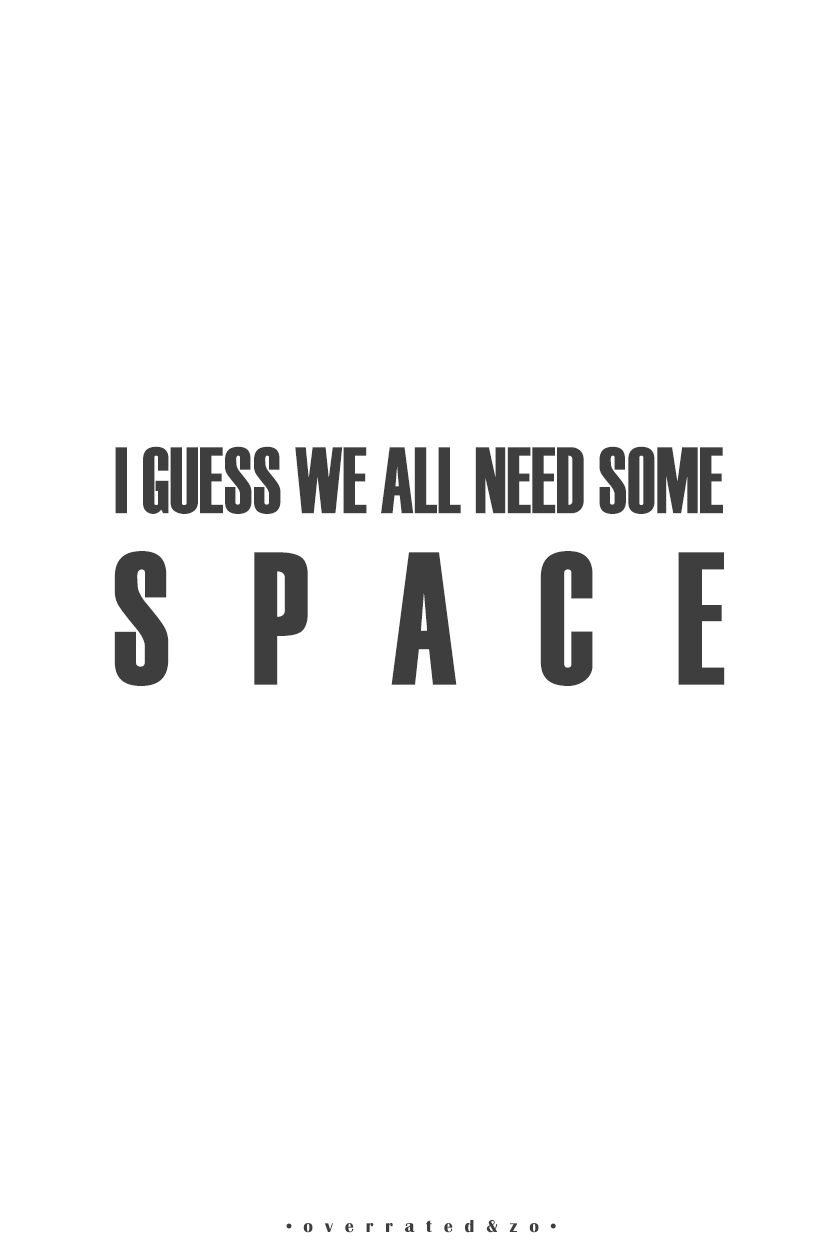 quote I guess we all need some space