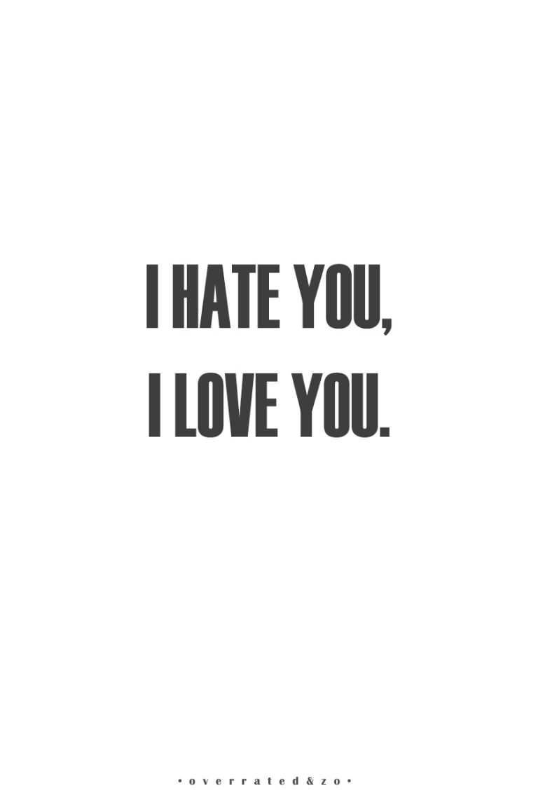 • I hate you, I love you •